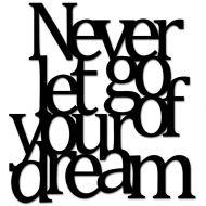 Napis na ścianę DekoSign NEVER LET GO OF YOUR DREAM czarny