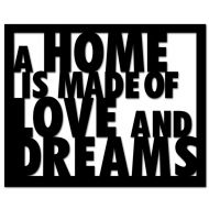 Napis na ścianę DekoSign A HOME IS MADE OF LOVE AND DREAMS czarny