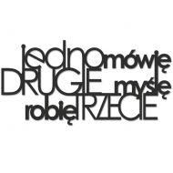 Napis na ścianę JEDNO MÓWIĘ DRUGIE MYŚLĘ ROBIĘ TRZECIE DekoSign czarny