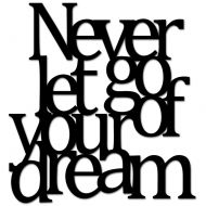 Napis na ścianę DekoSign NEVER LET GO OF YOUR DREAM czarny