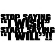 Napis na ścianę DekoSign STOP SAYING I WISH START SAYING I WILL czarny