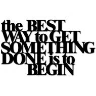 Napis na ścianę DekoSign THE BEST WAY TO GET SOMETHING DONE IS TO BEGIN czarny